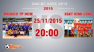 Trực tiếp: Maseco TP HCM vs XSKT Vĩnh Long - BK1 Giải BC VĐQG 2015
