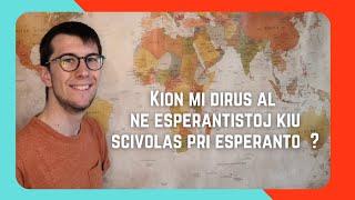 Kion vi dirus al ne-esperantistoj kiu scivolas pri Esperanto ? #30DRYC EO
