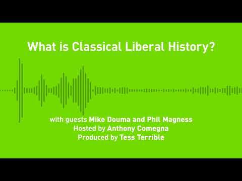 Liberty Chronicles, Ep. 51: What is Classical Liberal History? (with Mike Douma and Phil Magness)