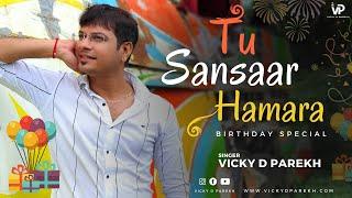 Tu Sansaar Hamara Hai | Vicky D Parekh | Special Birthday Songs | Customise Songs