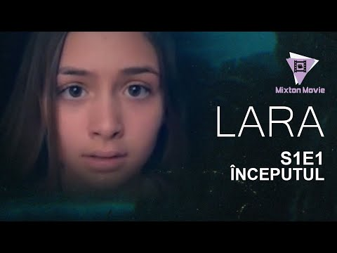 LARA - Episodul 1  INCEPUTUL