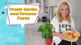 Fresh Garlic and Tomato Pasta: Cooking with Katie