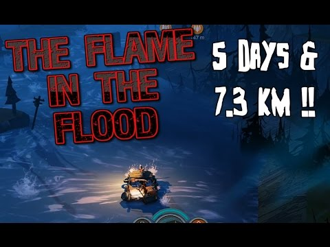 The Flame in the Flood:  What 5 Days & 7.3 KM Looks Like!! [1080]