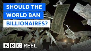 Should the world ban billionaires? - BBC REEL