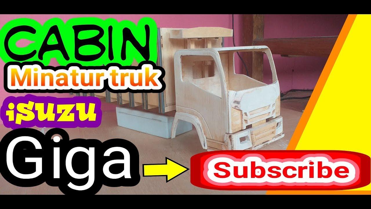 Membuat Cabin Minatur Truk Giga Youtube
