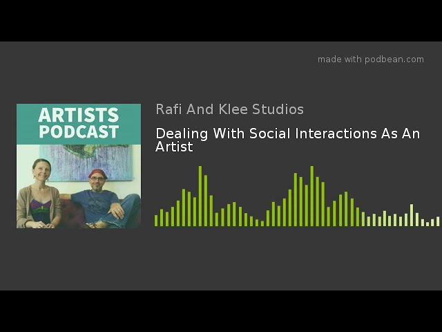 Dealing With Social Interactions As An Artist