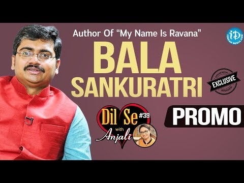 Bala Sankuratri (Author Of My Name Is Ravana) Exclusive Interview - Promo || Dil Se With Anjali #39
