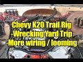 Chevy K20 Trail Rig - Trip to the wrecking yard and more wire looming