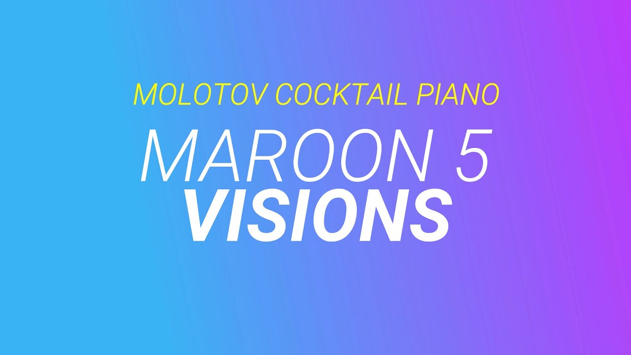visions-maroon-5-cover-by-molotov-cocktail-piano-molotov-cocktail-piano