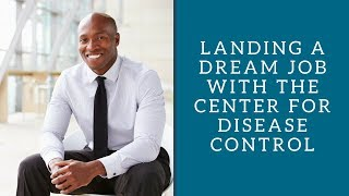 Landing a Dream Job with the Center for Disease Control