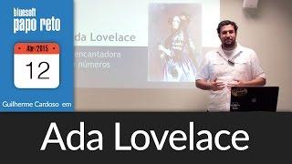 Ada Lovelace, a Encantadora de Números | Guilherme Cardoso | Papo Reto
