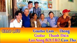 Quái Kiệt Guitar Thanh Điền & Lão Nông Bolero cần thơ / giao lưu cùng Guitar Bolero Lâm - Thông /hay