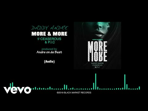 Daddy Andre - More & More (Audio) ft. Ceaserous, P.I.C