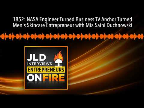 1852: NASA Engineer Turned Business TV Anchor Turned Men's Skincare Entrepreneur with Mia Saini