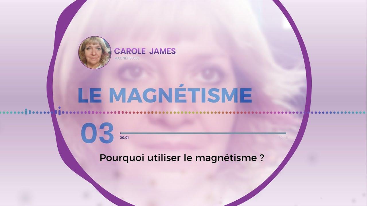 Podcast 3/3 Pourquoi Utiliser le Magnétisme ?
