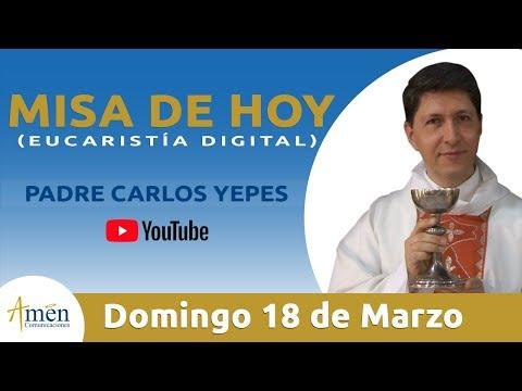 Misa de Hoy (Eucaristía Digital) Domingo 18 Marzo 2018 - Padre Carlos Yepes