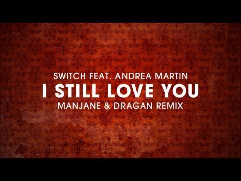 Switch ft Andrea Martin - I Still Love You (Manjane & Dragan remix)