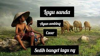 Lagu sunda- Ayun ambing   (Cover) sedih banget lagu ny..