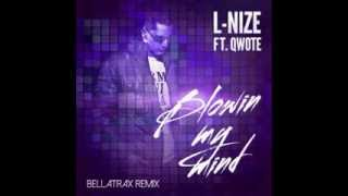 L-Nize ft. Qwote - Blowin My Mind (Bellatrax Remix)