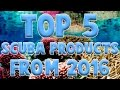 Top 5 Scuba Diving Products From 2016