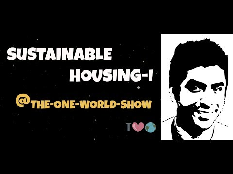 Sustainable Housing & what are its various aspects? @ The One World Show
