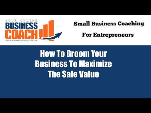 Business Vlog - How To Groom Your Business To Maximize Sale Value