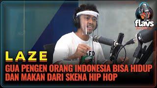 FLAVS THE PODCAST x LAZE: GUA PENGEN ORANG INDONESIA BISA HIDUP DAN MAKAN DARI SKENA HIP HOP