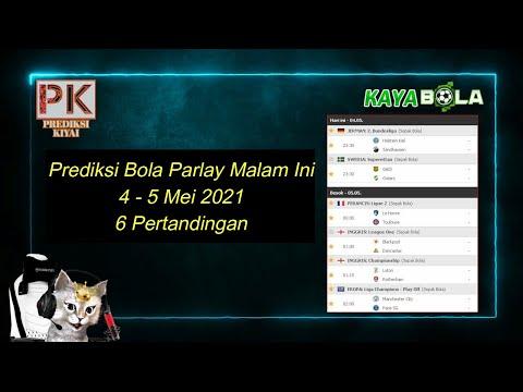 Prediksi Bola Malam Ini 4-5 Mei 2021 - 6 Partay   Mix Parlay