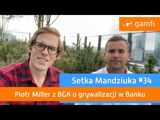 Setka Mandziuka #34 (Gamfi): Grywalizacja w Banku Gospodarstwa Krajowego