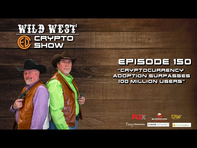Wild West Crypto Show Episode 150 | Cryptocurrency Adoption Surpasses 100 Million Users
