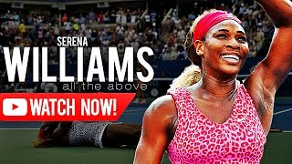 Serena Williams - All the above ᴴᴰ
