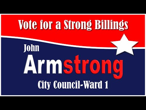John Armstrong For Billings City Council-Ward 1