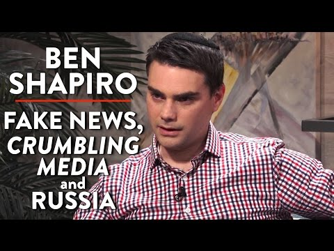Ben Shapiro on Fake News, Crumbling Mainstream Media, and Russia's Hacking (Part 3)