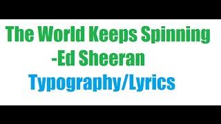 Ed Sheeran - The World Keeps Spinning [Typography] Lyrics