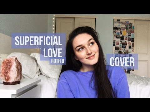 Superficial Love - Ruth B (Cover)