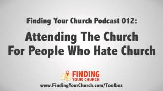 FYC Podcast 012: Attending The Church For People Who Hate Church