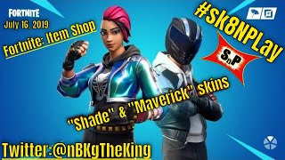 "Fortnite: Item Shop/ ""Maverick"" & ""Shade"" skins return (7-16-19) #sk8NPLay #nBKg"