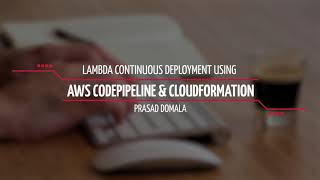 Serverless / Lambda Continuous Deployment using AWS CodePipeline &  CloudFormation