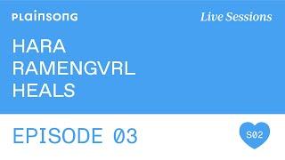 Plainsong Live Sessions | S2E03: Hara & Ramengvrl & Heals
