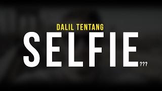 Dalil Tentang Selfie ? - Ustadz Dr. Aspri Rahmat Azai, MA