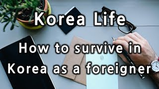 [ Korea Life ] How To Survive In Korea As A Foreigner