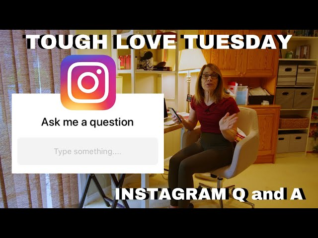 Tough Love Tuesday:  Instagram Q and A