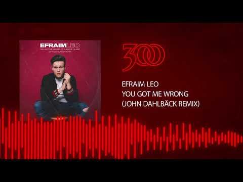 Efraim Leo - You Got Me Wrong (John Dahlbäck Remix) | 300 Ent (Official Audio)