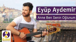 Eyüp Aydemir Anne Ben Senin Oğlunum yeni-nu-new (Akustik)