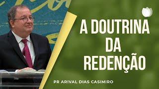 A Doutrina da Redenção   Pr. Arival Dias Casimiro