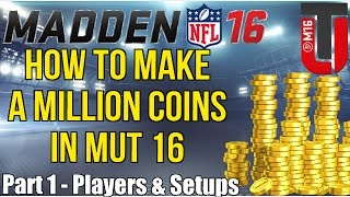 How To Make 1 Million Plus Coins In Madden Ultimate Team 16 The Best Way | Players & Setups | Part 1