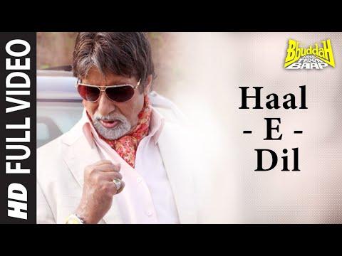 """''Haal-E-Dil"""" Full Song   Bbuddah Hoga Terra Baap  By Amitabh Bachchan"""