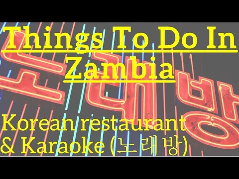 Things to do in Zambia: Korean restaurant and Karaoke (노래방)