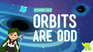 Orbits Are Odd: Crash Course Kids #22.2
