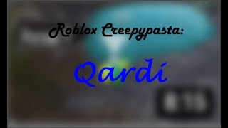 "Creepypasta Roblox: ""QARDI"""